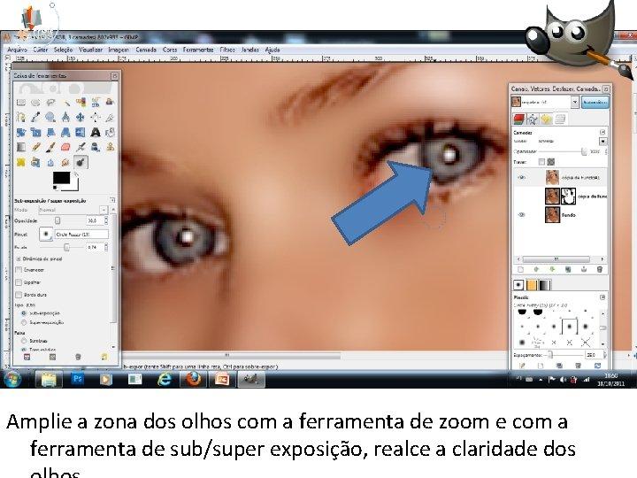 Amplie a zona dos olhos com a ferramenta de zoom e com a ferramenta