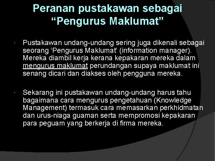 """Peranan pustakawan sebagai """"Pengurus Maklumat"""" Pustakawan undang-undang sering juga dikenali sebagai seorang 'Pengurus Maklumat'"""