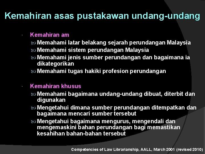 Kemahiran asas pustakawan undang-undang Kemahiran am Memahami latar belakang sejarah perundangan Malaysia Memahami sistem