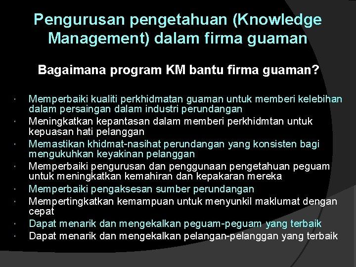Pengurusan pengetahuan (Knowledge Management) dalam firma guaman Bagaimana program KM bantu firma guaman? Memperbaiki