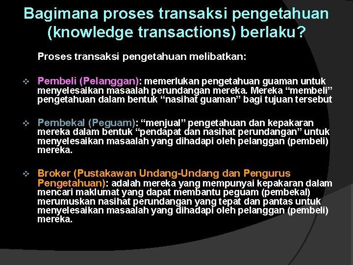 Bagimana proses transaksi pengetahuan (knowledge transactions) berlaku? Proses transaksi pengetahuan melibatkan: v Pembeli (Pelanggan):