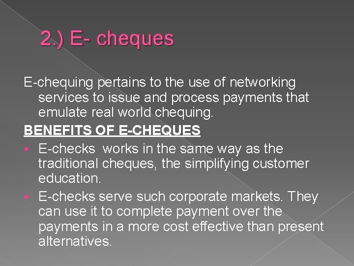 2. ) E- cheques E-chequing pertains to the use of networking services to issue