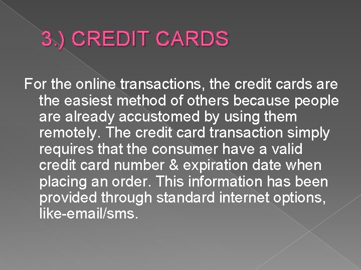 3. ) CREDIT CARDS For the online transactions, the credit cards are the easiest