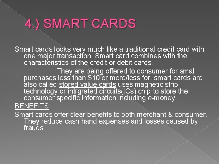 4. ) SMART CARDS Smart cards looks very much like a traditional credit card