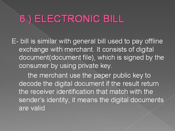 6. ) ELECTRONIC BILL E- bill is similar with general bill used to pay