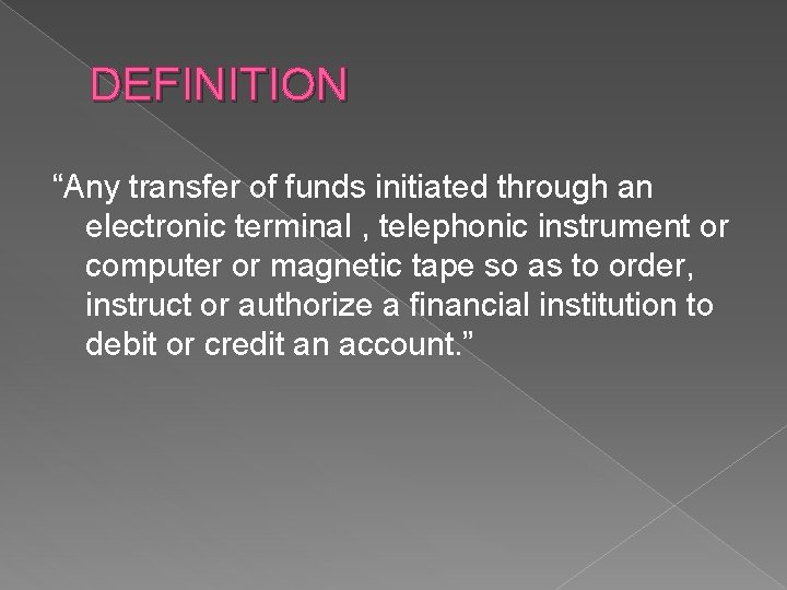 """DEFINITION """"Any transfer of funds initiated through an electronic terminal , telephonic instrument or"""