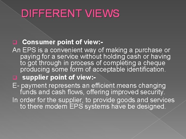 DIFFERENT VIEWS Consumer point of view: An EPS is a convenient way of making