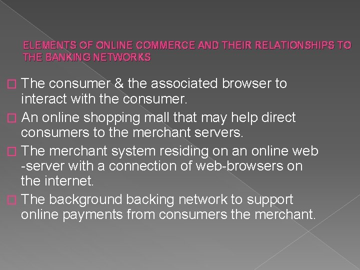ELEMENTS OF ONLINE COMMERCE AND THEIR RELATIONSHIPS TO THE BANKING NETWORKS The consumer &