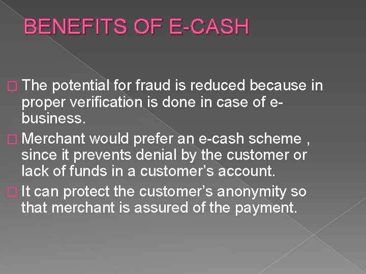 BENEFITS OF E-CASH � The potential for fraud is reduced because in proper verification