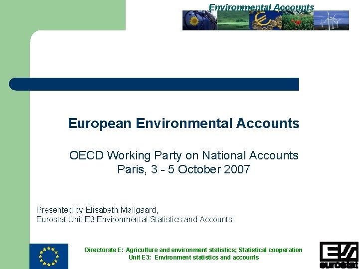 Environmental Accounts European Environmental Accounts OECD Working Party on National Accounts Paris, 3 -