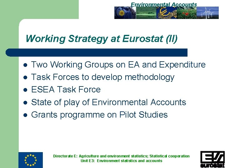 Environmental Accounts Working Strategy at Eurostat (II) l l l Two Working Groups on