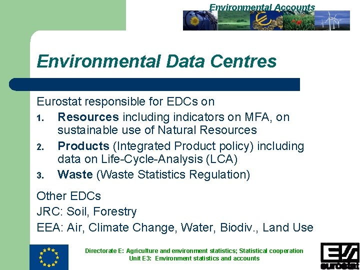 Environmental Accounts Environmental Data Centres Eurostat responsible for EDCs on 1. Resources including indicators