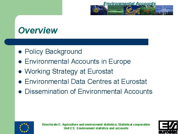 Environmental Accounts Overview l l l Policy Background Environmental Accounts in Europe Working Strategy