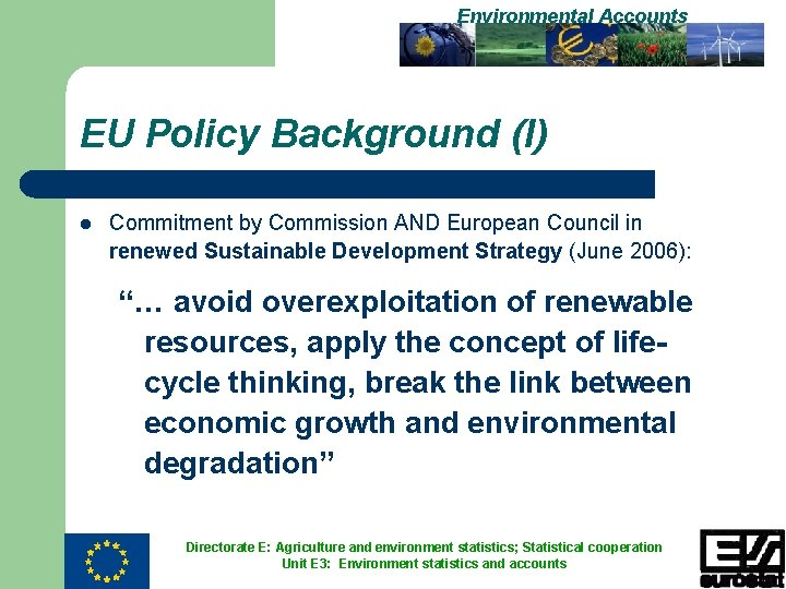Environmental Accounts EU Policy Background (I) l Commitment by Commission AND European Council in
