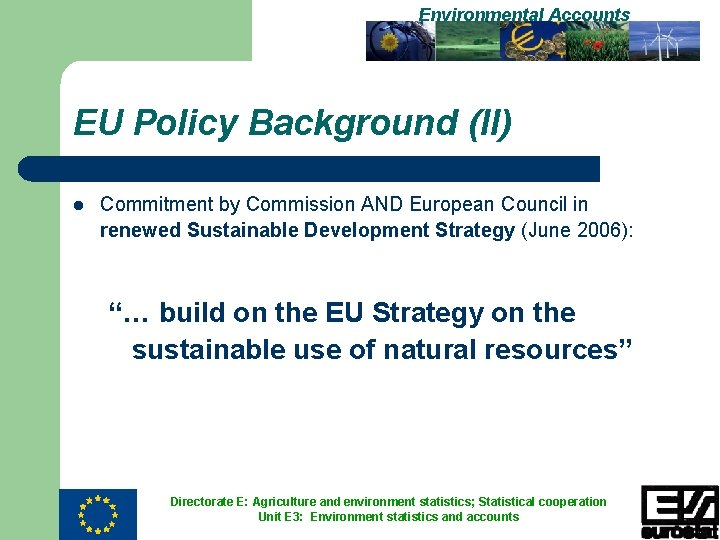 Environmental Accounts EU Policy Background (II) l Commitment by Commission AND European Council in