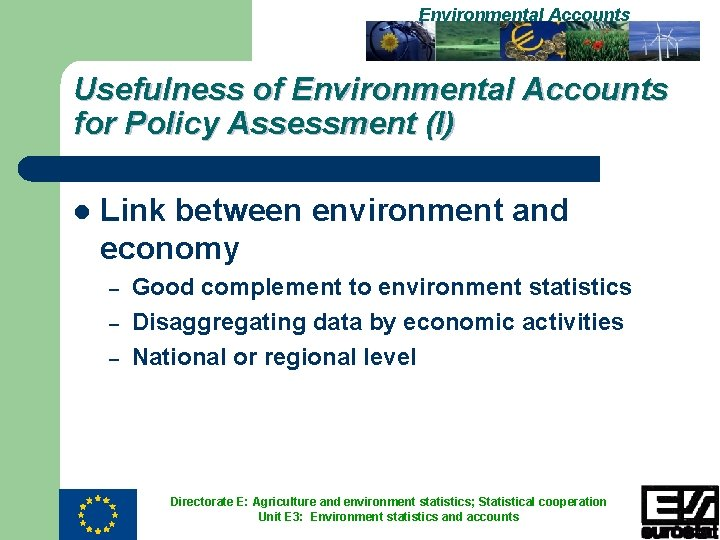 Environmental Accounts Usefulness of Environmental Accounts for Policy Assessment (I) l Link between environment