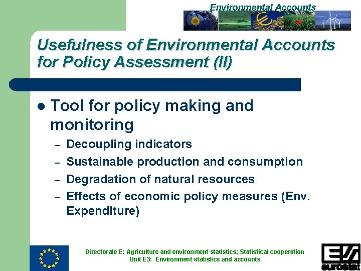 Environmental Accounts Usefulness of Environmental Accounts for Policy Assessment (II) l Tool for policy