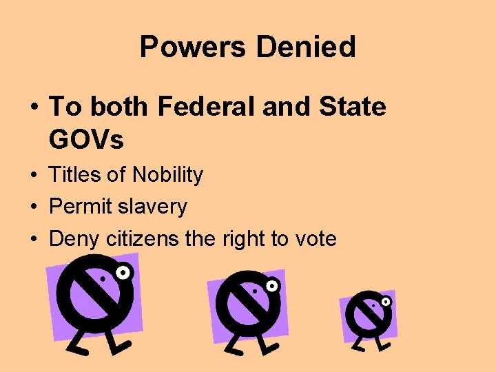 Powers Denied • To both Federal and State GOVs • Titles of Nobility •