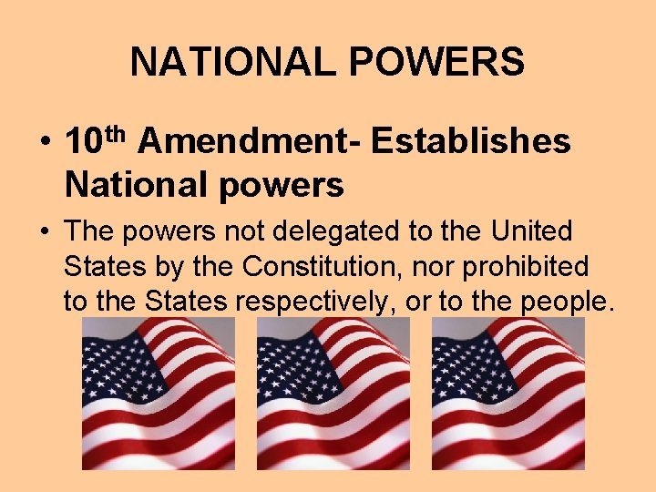NATIONAL POWERS • 10 th Amendment- Establishes National powers • The powers not delegated