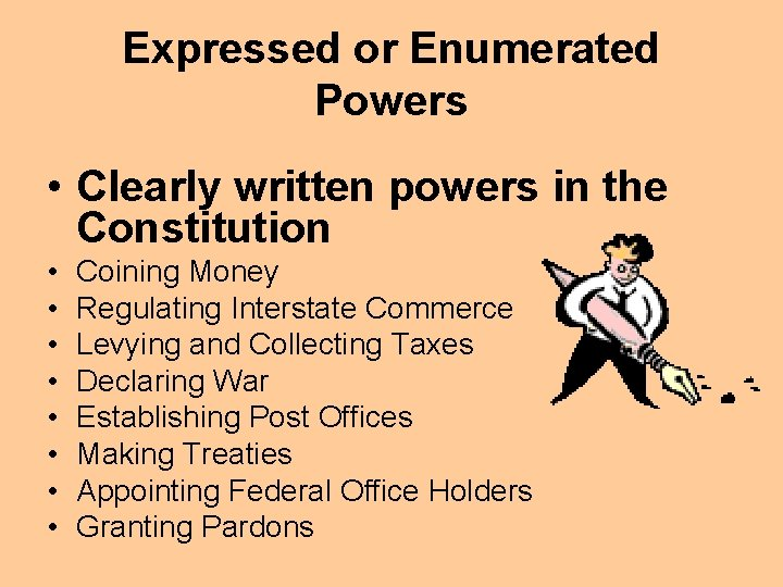 Expressed or Enumerated Powers • Clearly written powers in the Constitution • • Coining
