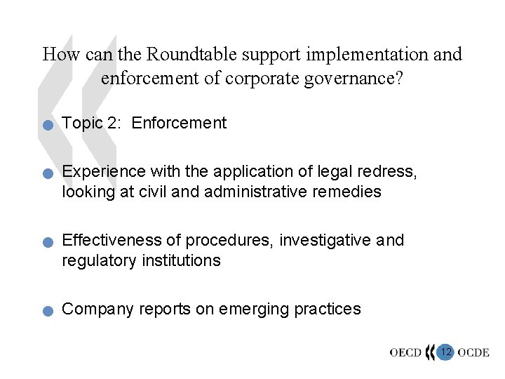 How can the Roundtable support implementation and enforcement of corporate governance? n n Topic