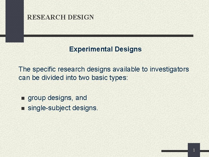 RESEARCH DESIGN Experimental Designs The specific research designs available to investigators can be divided