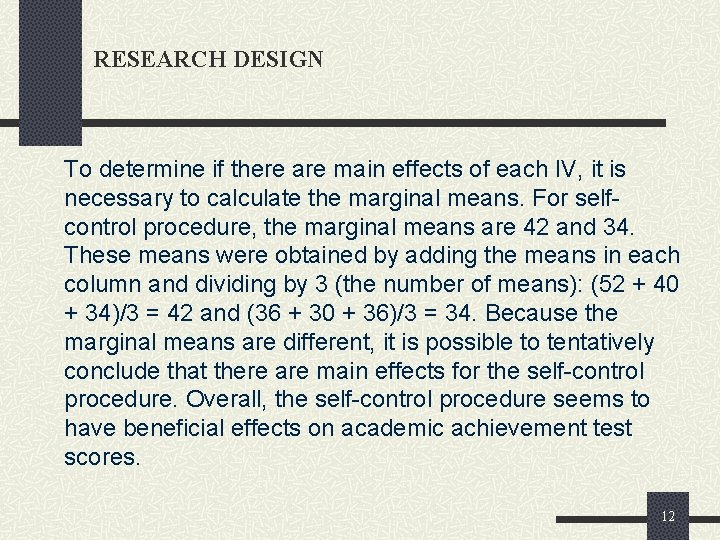 RESEARCH DESIGN To determine if there are main effects of each IV, it is