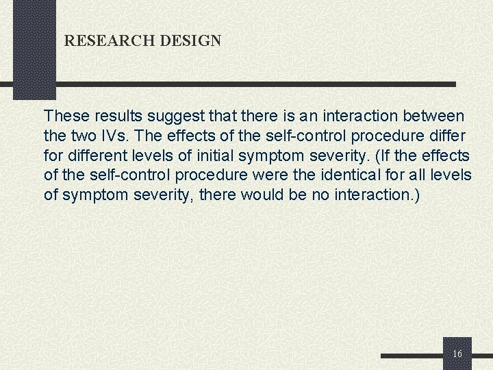 RESEARCH DESIGN These results suggest that there is an interaction between the two IVs.