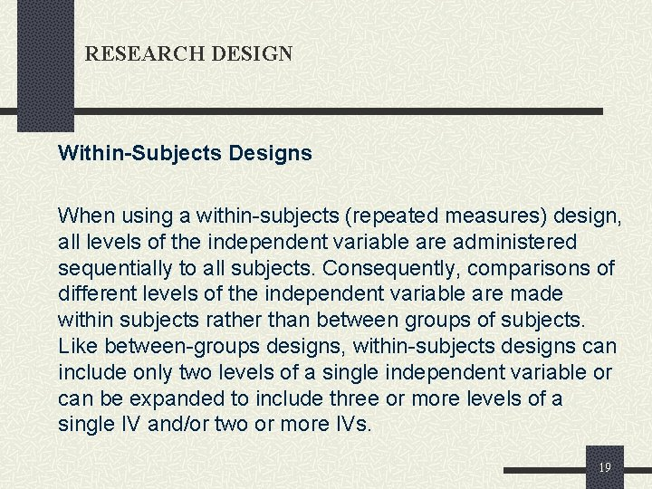 RESEARCH DESIGN Within-Subjects Designs When using a within-subjects (repeated measures) design, all levels of