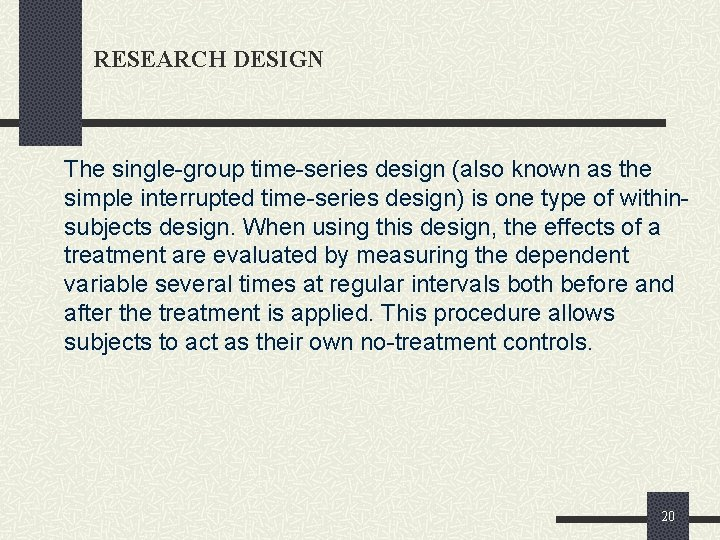 RESEARCH DESIGN The single-group time-series design (also known as the simple interrupted time-series design)