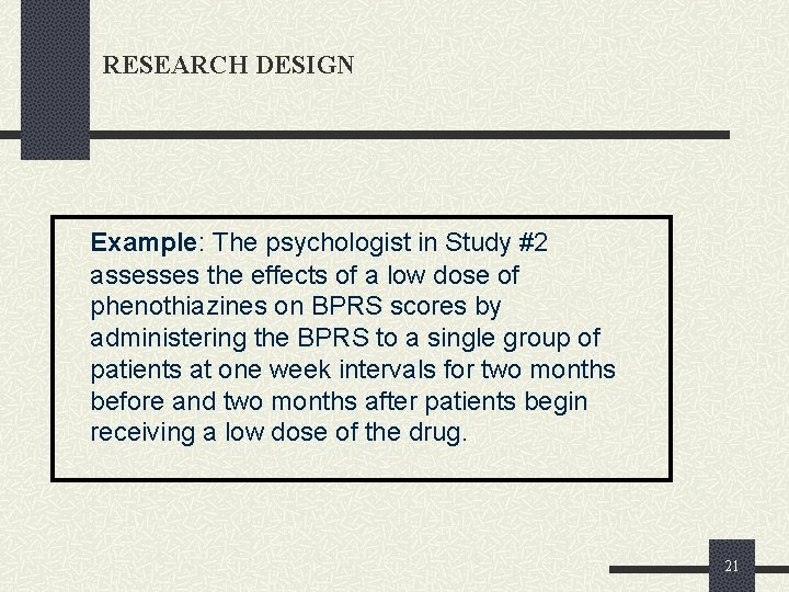 RESEARCH DESIGN Example: The psychologist in Study #2 assesses the effects of a low