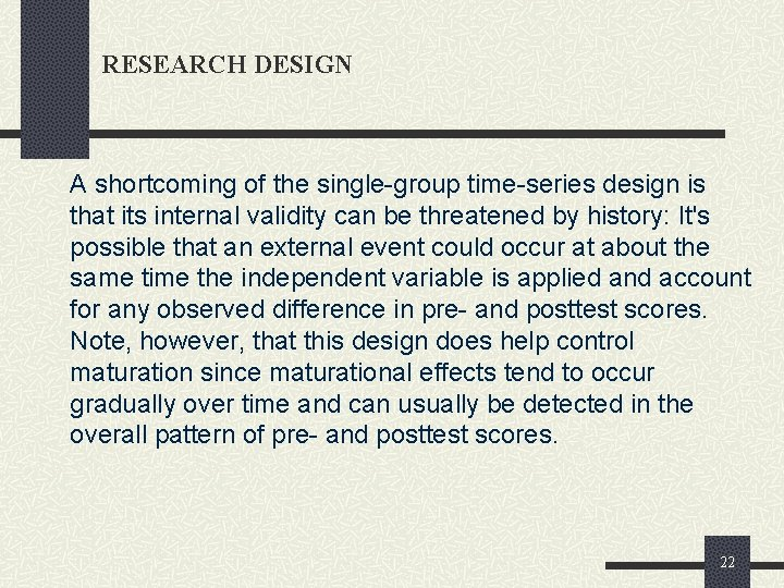 RESEARCH DESIGN A shortcoming of the single-group time-series design is that its internal validity