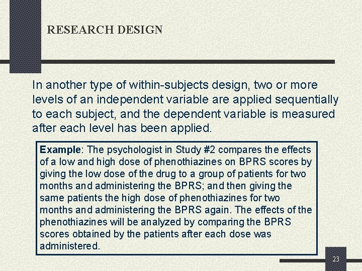 RESEARCH DESIGN In another type of within-subjects design, two or more levels of an