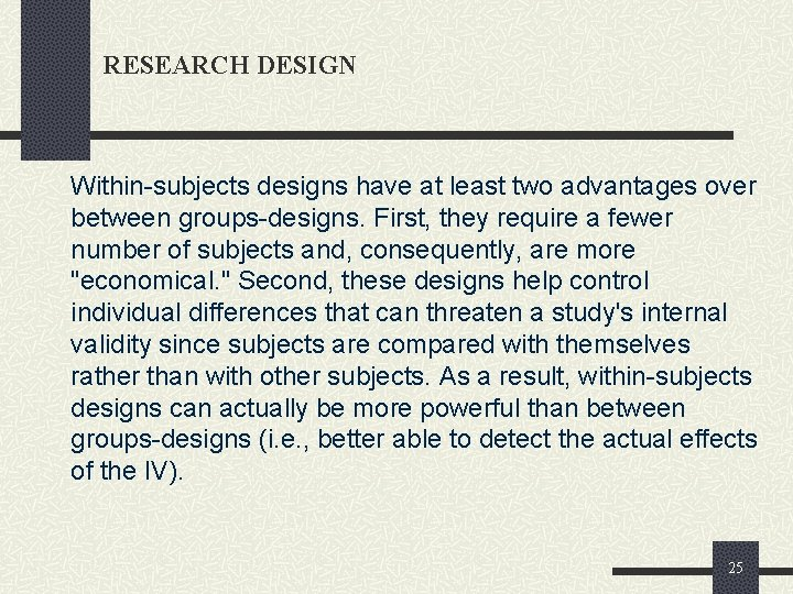 RESEARCH DESIGN Within-subjects designs have at least two advantages over between groups-designs. First, they