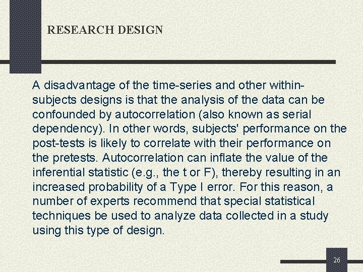 RESEARCH DESIGN A disadvantage of the time-series and other withinsubjects designs is that the