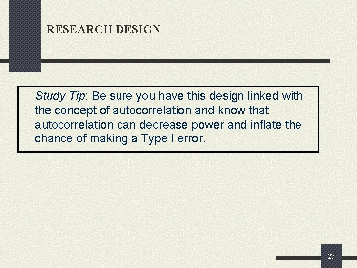 RESEARCH DESIGN Study Tip: Be sure you have this design linked with the concept