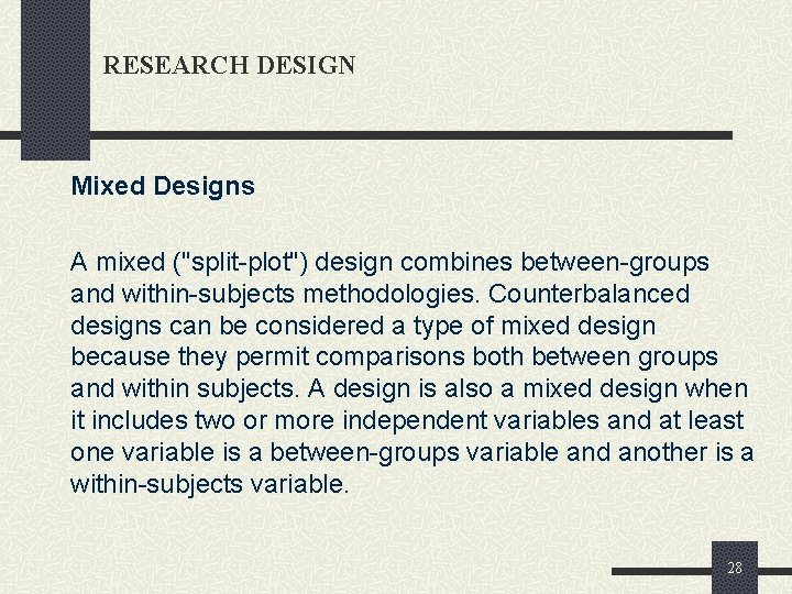 """RESEARCH DESIGN Mixed Designs A mixed (""""split-plot"""") design combines between-groups and within-subjects methodologies. Counterbalanced"""