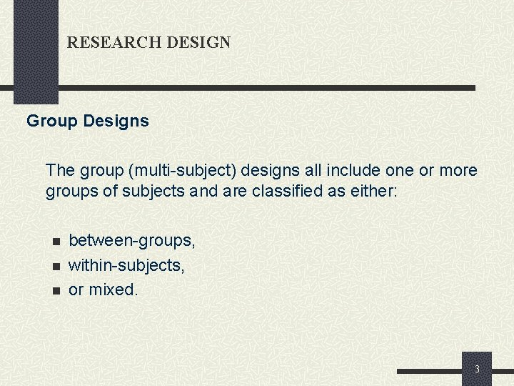 RESEARCH DESIGN Group Designs The group (multi-subject) designs all include one or more groups