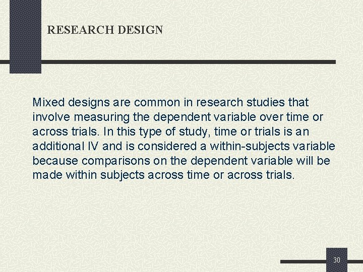 RESEARCH DESIGN Mixed designs are common in research studies that involve measuring the dependent
