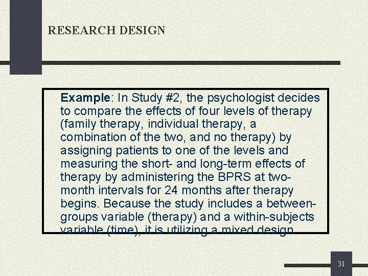 RESEARCH DESIGN Example: In Study #2, the psychologist decides to compare the effects of
