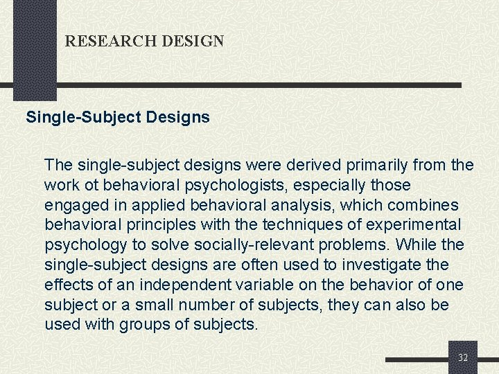 RESEARCH DESIGN Single-Subject Designs The single-subject designs were derived primarily from the work ot