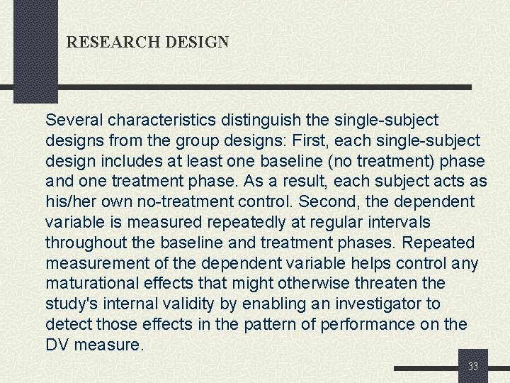 RESEARCH DESIGN Several characteristics distinguish the single-subject designs from the group designs: First, each