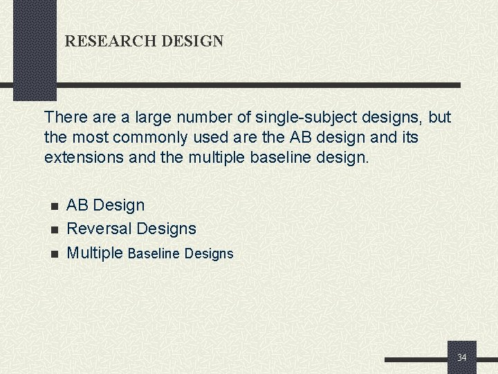RESEARCH DESIGN There a large number of single-subject designs, but the most commonly used