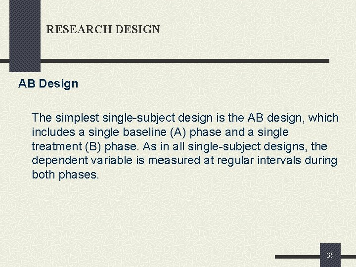 RESEARCH DESIGN AB Design The simplest single-subject design is the AB design, which includes