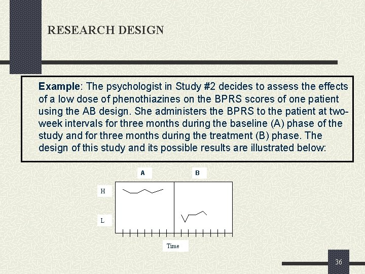 RESEARCH DESIGN Example: The psychologist in Study #2 decides to assess the effects of
