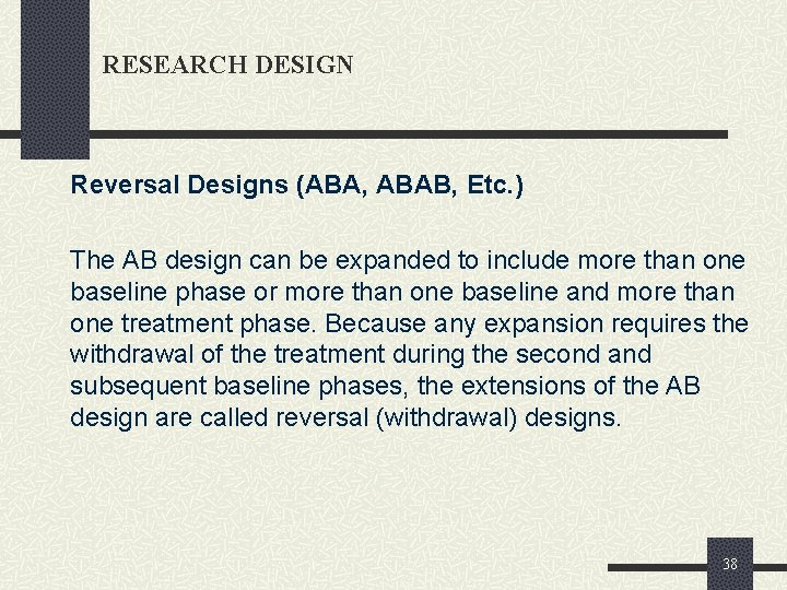 RESEARCH DESIGN Reversal Designs (ABA, ABAB, Etc. ) The AB design can be expanded