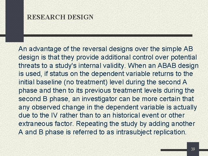 RESEARCH DESIGN An advantage of the reversal designs over the simple AB design is