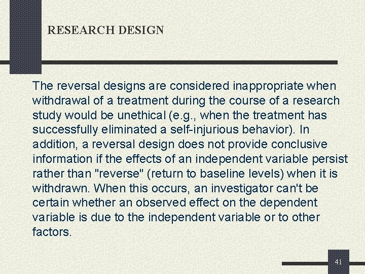 RESEARCH DESIGN The reversal designs are considered inappropriate when withdrawal of a treatment during