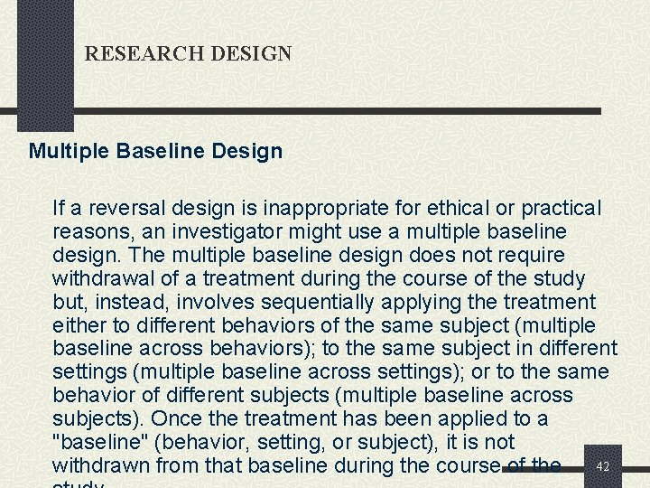 RESEARCH DESIGN Multiple Baseline Design If a reversal design is inappropriate for ethical or