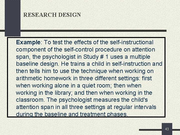 RESEARCH DESIGN Example: To test the effects of the self-instructional component of the self-control
